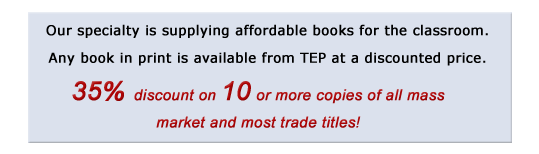 Our specialty is supplying affordable books for the classroom.  Any book in print is available from TEP at a discounted price. 35% discount on 10 copies or more of all mass market and most trade titles!
